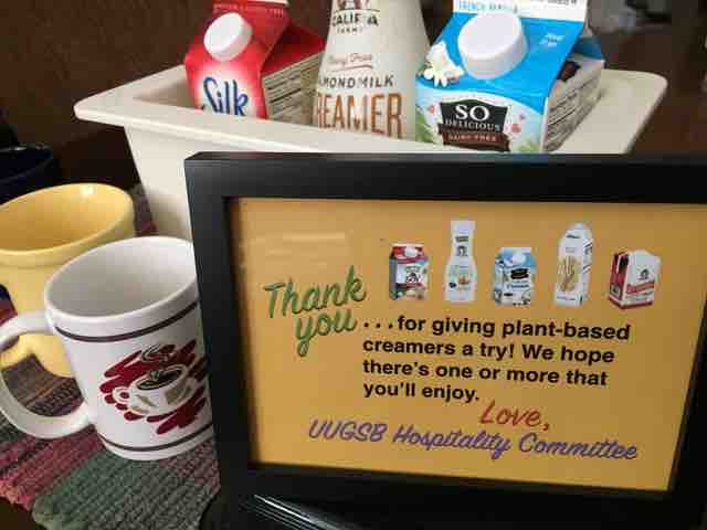 "Tabletop sign says, ""Thank you for giving plant-based creamers a try! We hope there's one or more that you'll enjoy. Love, UUGSB Hospitality Committee"""